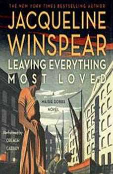 Leaving Everything Most Loved: A Maisie Dobbs Novel A Maisie Dobbs Novel, Jacqueline Winspear