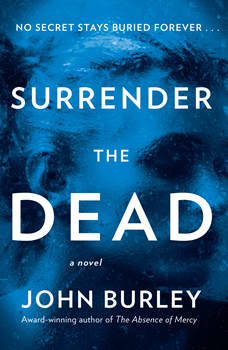 Surrender the Dead: A Novel, John Burley