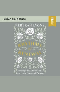 Rhythms of Renewal: Audio Bible Studies: Trading Stress and Anxiety for a Life of Peace and Purpose, Rebekah Lyons