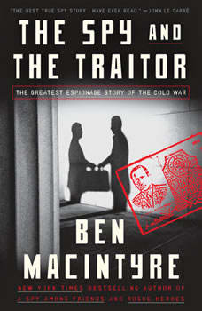 The Spy and the Traitor: The Greatest Espionage Story of the Cold War, Ben Macintyre