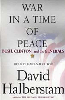 War in a Time of Peace: Bush, Clinton, and the Generals, David Halberstam