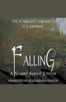 Falling: A Starry Knight Episode of the Starlight Chronicles: An Epic Fantasy Adventure Series, C. S. Johnson