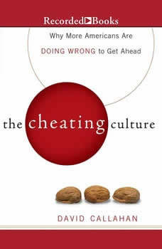 The Cheating Culture: Why More Americans Are Doing Wrong to Get Ahead, David Callahan