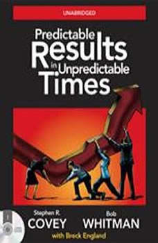 Predictable Results in Unpredictable Times, Stephen R. Covey
