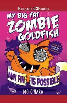 My Big Fat Zombie Goldfish: Any Fin is Possible, Mo O'Hara