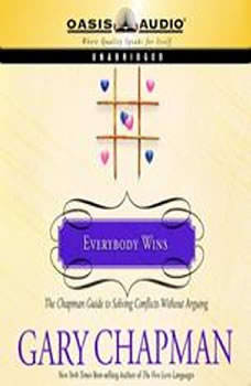 Everybody Wins: The Chapman Guide to Solving Conflicts without Arguing, Gary Chapman