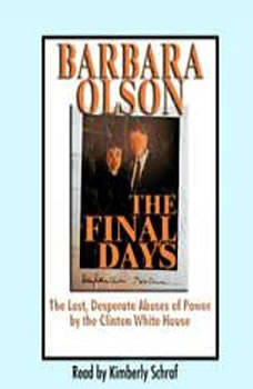 The Final Days: The Last, Desperate Abuses of Power by the Clinton White House, Barbara Olson