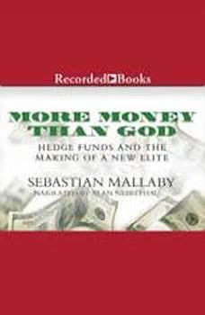 More Money Than God: Hedge Funds and the Making of a New Elite Hedge Funds and the Making of a New Elite, Sebastian Mallaby