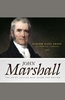 John Marshall: The Chief Justice Who Saved the Nation The Chief Justice Who Saved the Nation, Harlow Giles Unger