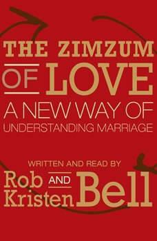 The Zimzum of Love: A New Way of Understanding Marriage A New Way of Understanding Marriage, Rob Bell