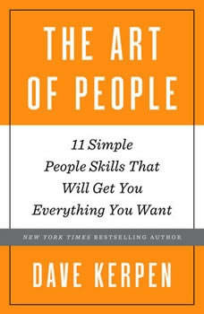 The Art of People: 11 Simple People Skills That Will Get You Everything You Want, Dave Kerpen
