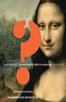 Vanished Smile: The Mysterious Theft of the Mona Lisa The Mysterious Theft of the Mona Lisa, R.A. Scotti