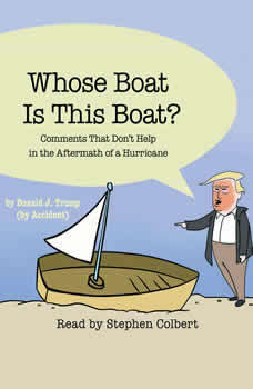 Whose Boat Is This Boat?: Comments That Don't Help in the Aftermath of a Hurricane, The Staff of The Late Show with Stephen Colbert