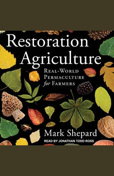 Restoration Agriculture: Real-World Permaculture for Farmers, Mark Shepard