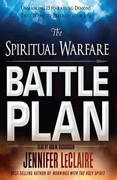 The Spiritual Warfare Battle Plan: Unmasking 15 Harassing Demons That Want to Destroy Your Life, Jennifer LeClaire