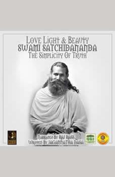 Love Light & Beauty Swami Satchidananda The Simplicity Of Truth, Jagannatha Dasa