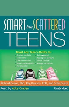 Smart but Scattered Teens: The Executive Skills Program for Helping Teens Reach Their Potential, Richard Guare PhD