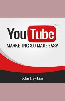 Youtube Marketing 3.0 Made Easy, John Hawkins