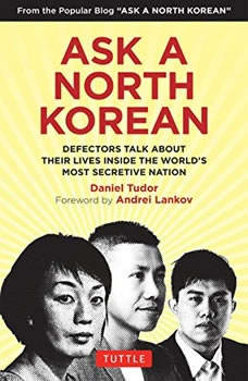 Ask a North Korean: Defectors Talk About Their Lives Inside the World's Most Secretive Nation, Daniel Tudor