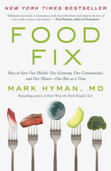 Food Fix: How to Save Our Health, Our Economy, Our Communities, and Our Planet--One Bite at a Time, Dr. Mark Hyman