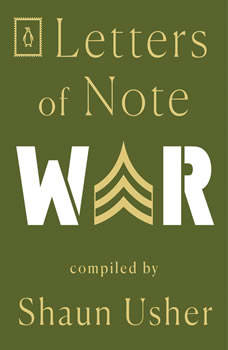 Letters of Note: War, Shaun Usher