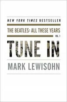 Tune In: The Beatles: All These Years, Mark Lewisohn