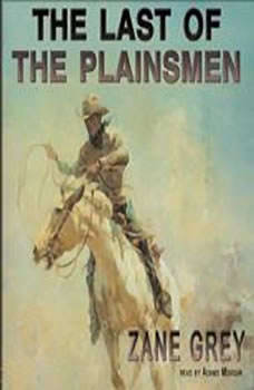 The Last of The Plainsmen, Zane Grey