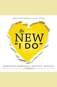 The New I Do: Reshaping Marriage for Skeptics, Realists and Rebels Reshaping Marriage for Skeptics, Realists and Rebels, Susan Pease Gadoua