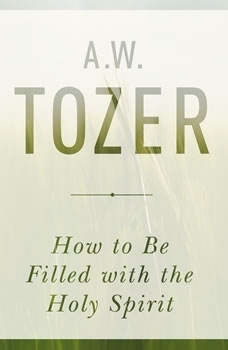 How to be Filled with the Holy Spirit, A.W. Tozer