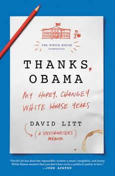 Thanks, Obama: My Hopey, Changey White House Years, David Litt