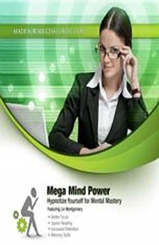 Mega Mind Power: Hypnotize Yourself for Mental Mastery, Made for Success