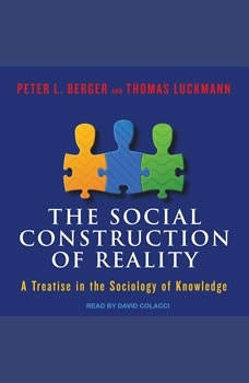 The Social Construction of Reality: A Treatise in the Sociology of Knowledge, Peter L. Berger