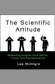 The Scientific Attitude: Defending Science from Denial, Fraud, and Pseudoscience, Lee McIntyre