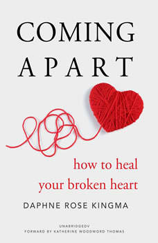 Coming Apart: How to Heal Your Broken Heart, Daphne Rose Kingma