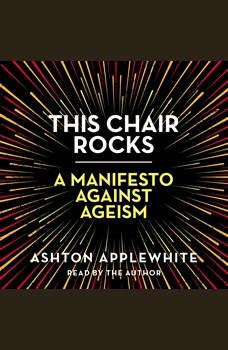 This Chair Rocks: A Manifesto Against Ageism, Ashton Applewhite