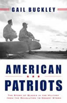 American Patriots: The Story of Blacks in the Military From the Revolution to Desert Storm, Gail Buckley