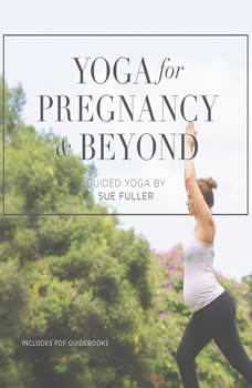 Yoga for Pregnancy and Beyond, Sue Fuller