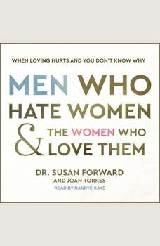 Men Who Hate Women and the Women Who Love Them: When Loving Hurts and You Don't Know Why, Dr. Susan Forward