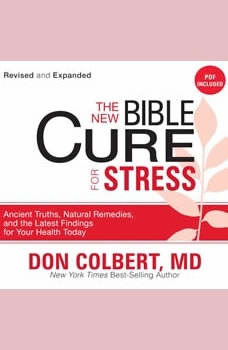 The New Bible Cure for Stress: Ancient Truths, Natural Remedies, and the Latest Findings for Your Health Today, Don Colbert