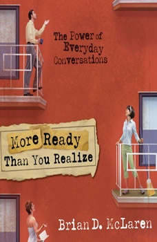 More Ready Than You Realize: The Power of Everyday Conversations, Brian D. McLaren
