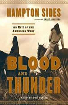Blood and Thunder: An Epic of the American West An Epic of the American West, Hampton Sides