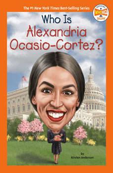 Who Is Alexandria Ocasio-Cortez?, Kirsten Anderson