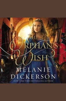 The Orphan's Wish, Melanie Dickerson