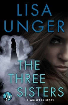 The Three Sisters: A Whispers Story A Whispers Story, Lisa Unger