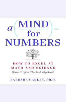 A Mind for Numbers: How to Excel at Math and Science (Even If You Flunked Algebra), Barbara Oakley