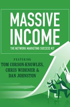 MASSIVE Income: The Network Marketing Success Kit, Tom Corson-Knowles; Chris Widener; Dan Johnston; Jim Rohn