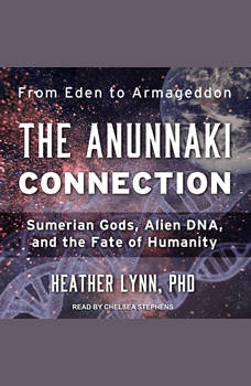 The Anunnaki Connection: Sumerian Gods, Alien DNA, and the Fate of Humanity, PhD Lynn