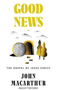 Good News: The Gospel of Jesus Christ, John MacArthur
