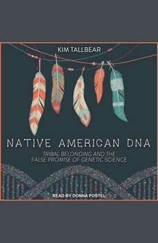 Native American DNA: Tribal Belonging and the False Promise of Genetic Science, Kim TallBear