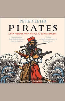 Pirates: A New History, from Vikings to Somali Raiders, Peter Lehr